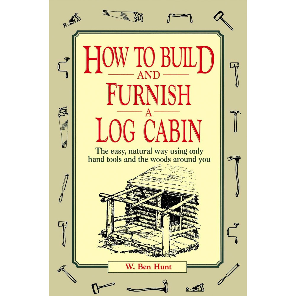 How to build a Log Cabin by W. Ben Hunt